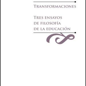 Transformaciones. Tres ensayos de filosofía de la educación