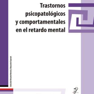 Trastornos psicopatologicos y comportamentales en el retardo mental