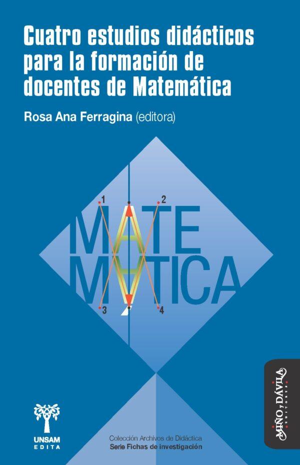Cuatro estudios didácticos para la formación de docentes de Matemática
